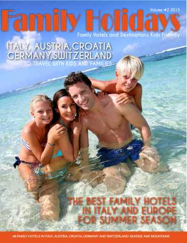 FAMILY HOLIDAYS issue Family Holidays - Summer Edition 2015 - A guide to the best family hotels in Italy and Europe