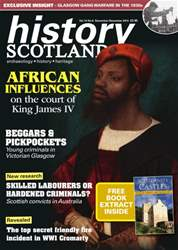 History Scotland issue NovDec - African influence on James IV Glasgow gangs and more…